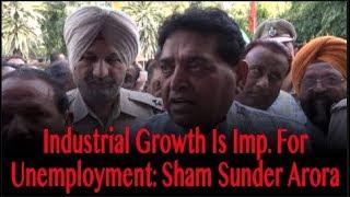 Industrial Growth Is Imp. For Unemployment- Sham Sunder Arora