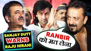 Sanjay Dutt WARNS Rajukumar Hirani Over SANJU Film