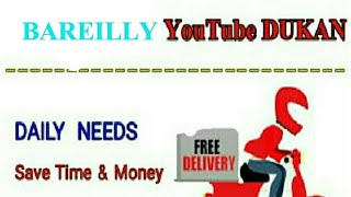 BAREILLY       :-  YouTube  DUKAN  | Online Shopping |  Daily Needs Home Supply  |  Home Delivery