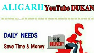 ALIGARH      :-  YouTube  DUKAN  | Online Shopping |  Daily Needs Home Supply  |  Home Delivery