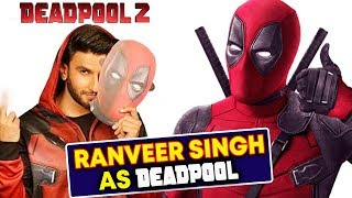 DEADPOOL 2: Ranveer Singh DUBS For Hindi Version | Ranveer Singh As Deadpool