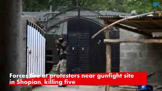 Forces fire at protesters near gunfight site in Shopian, killing five