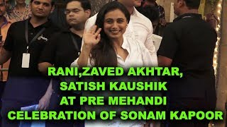 Rani , Zaved Akhtar , Satish Kaushik At Pre Mehandi Celebration Of Sonam Kapoor
