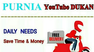 PURNIA        :-  YouTube  DUKAN  | Online Shopping |  Daily Needs Home Supply  |  Home Delivery