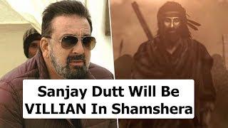 Sanjay Dutt Will Play Villian In Ranbir Kapoor's Shamshera