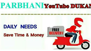 PARBHANI      :-  YouTube  DUKAN    Online Shopping    Daily Needs Home Supply     Home Delivery