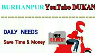 BURHANPUR       :-  YouTube  DUKAN  | Online Shopping |  Daily Needs Home Supply  |  Home Delivery