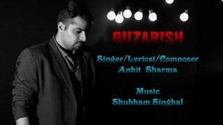 Guzarish | Ankit Sharma | Shubham Singhal | The Rockmantics