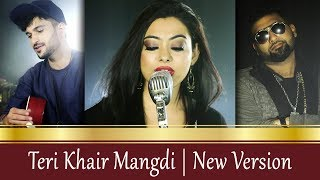 Teri Khair Mangdi (New Version) -The Kroonerz Project | Mann Taneja | Sanchari Bose | King Guru
