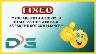 """How To Fix """"You are not Authorized to Access this Web Page as Per the Dot Compliance"""""""