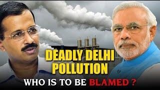 Deadly Delhi Pollution | Who is to be Blamed | Arvind Kejriwal or Narendra Modi