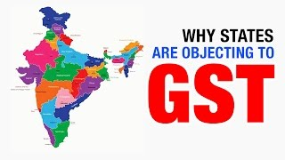 Why are the states objecting to GST?