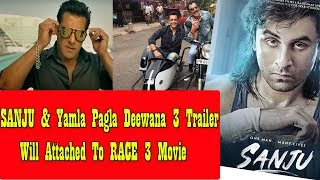 SANJU And Yamla Pagla Deewana Phirse Trailer To Attached With RACE 3 Movie!