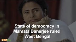 State of democracy in Mamata Banerjee ruled West Bengal : Reign of terror and violence.