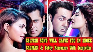 Selfish Song Will Leave You In Shock As Jacqueline Romances With Salman And Bobby