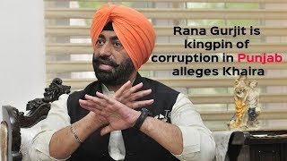Rana Gurjit is kingpin of corruption in Punjab alleges Khaira