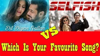 Selfish Song Vs Dil Diyan Gallan Song I Which Is Your Favourite?