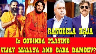 Is Govinda Is Playing VIJAY Mallya And Baba Ramdev In Rangeela Raja?