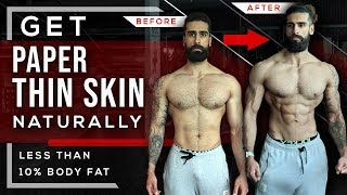 GET PAPER THIN SKIN NATURALLY | How to Get Under 10% BODYFAT FAST