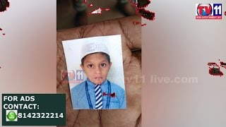 10 YEARS BOY DIED IN ACCIDENT AT BHOLAKPUR MUSHEERABAD PS TV11 NEWS 23RD APR 2017