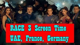RACE 3 Screen Time In UAE - FRANCE - GERMANY