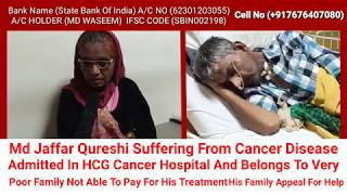 Appeal For Help Cancer Patient  Md Jaffar Qureshi Suffering From Cancer