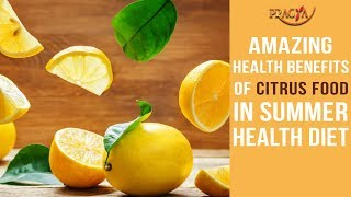 Amazing Health Benefits of Citrus Food In Summer Health Diet