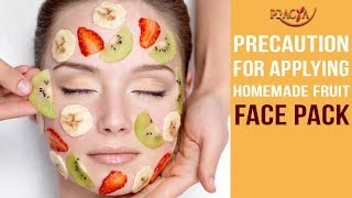 Precaution For Applying Homemade Fruit Face Pack | Watch Video