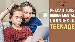 Precautions During  Mental Changes In Teenage