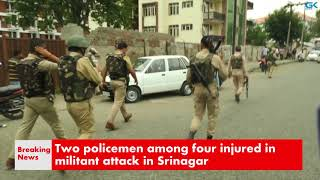 Two policemen among four injured in militant attack in Srinagar