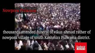 thousands attended funeral of vikas ahmad rather of nowpora village of south Kashmirs Pulwama dstrt