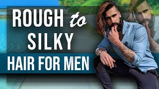 How To Get SOFT and SILKY HAIR For MEN | Rough/Dry/Curly to Smooth Hair | MENS HAIRSTYLE TIPS