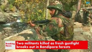 Two militants killed as fresh gunfight breaks out in Bandipora forests