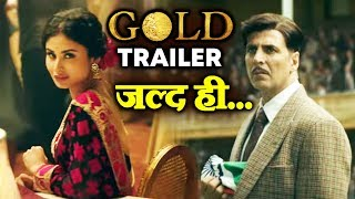 GOLD TRAILER RELEASE DATE OUT | Akshay Kumar, Mouni Roy
