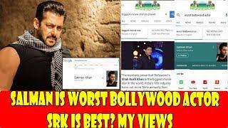 Salman Khan Is Worst Bollywood Actor I SRK Is Best I My Views
