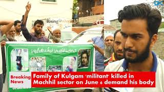 Family of Kulgam 'militant' killed in Machhil sector on June 6 demand his body