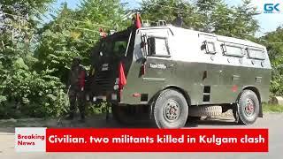 Civilian, two militants killed in Kulgam clash