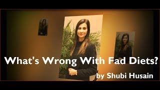 What's Wrong With Fad Diets - Shubi Husain Explains