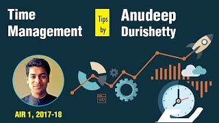 Time Management Tips by Anudeep Durishetty | AIR 1 , IAS UPSC Topper 2018