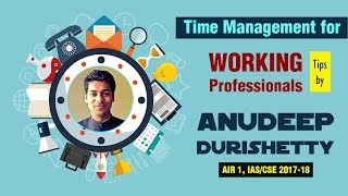 Anudeep Durishetty's (IAS Topper 2017) Tips for Working Professionals Preparing for UPSC/CSE Exam