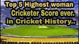 Top 5 highest woman cricketer score  ever in cricket history....... womens world cup 2017