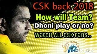 CSK back 2018 | How will Team? | Dhoni in Csk or no? | Watch CSK fans|
