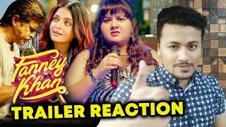 FANNEY KHAN TRAILER | REVIEW | REACTION | Anil Kapoor, Aishwarya Rai Bachchan, Rajkummar Rao