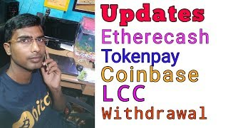 CRYPTO NEWS #019 || Updates Etherecash Going To Launch, Tokenpay Closed, Coinbase Market Closed .