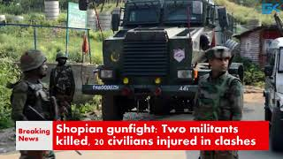 Shopian gunfight: Two militants killed, 20 civilians injured in clashes