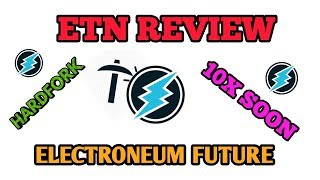 ETN FULL REVIEW || ELECTRONEUM 10X SOON || ETN HARDFORK
