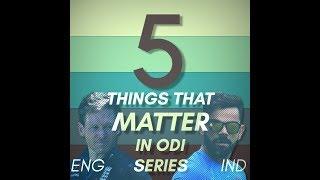England vs India | 5 Things That Matter | ODI Series 2018