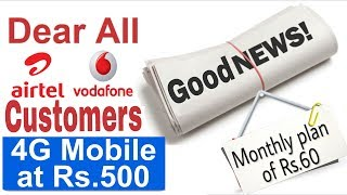 4G Mobile at Rs.500 (airtel,Vodafone & Idea Launching 4G Volte_LTE Mobile with Rs.60 Plan Unlimited)