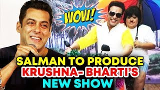 Salman Khan To Produce Krushna Abhishek And Bharti's Comedy Serial