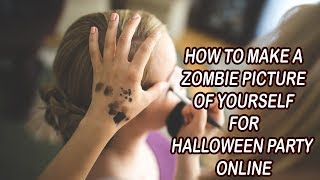 How to Make a Zombie Picture of Yourself for Halloween Party 2017